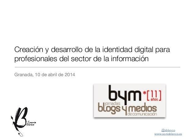 @sblanco  www.soniablanco.es Creación y desarrollo de la identidad digital para profesionales del sector de la informació...