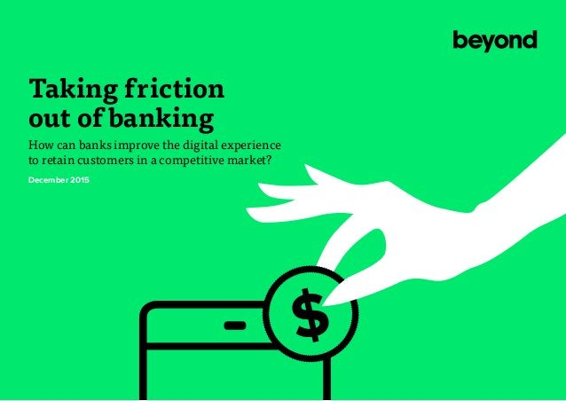 $ Taking friction out of banking How can banks improve the digital experience to retain customers in a competitive market?...