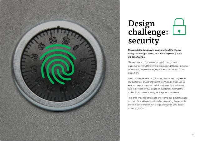 13 Fingerprint technology is an example of the thorny design challenges banks face when improving their digital offerings....