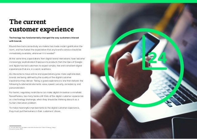 4 The current customer experience Technology has fundamentally changed the way customers interact with brands. Round-the-c...