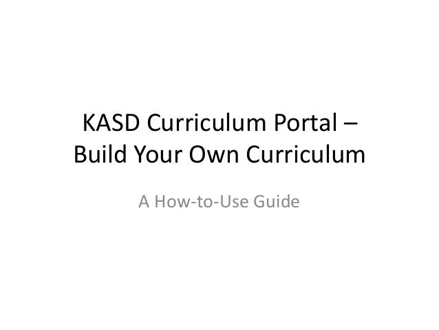 KASD Curriculum Portal – Build Your Own Curriculum A How-to-Use Guide