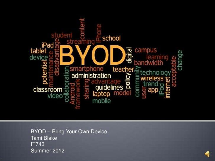 BYOD – Bring Your Own DeviceTami BlakeIT743Summer 2012