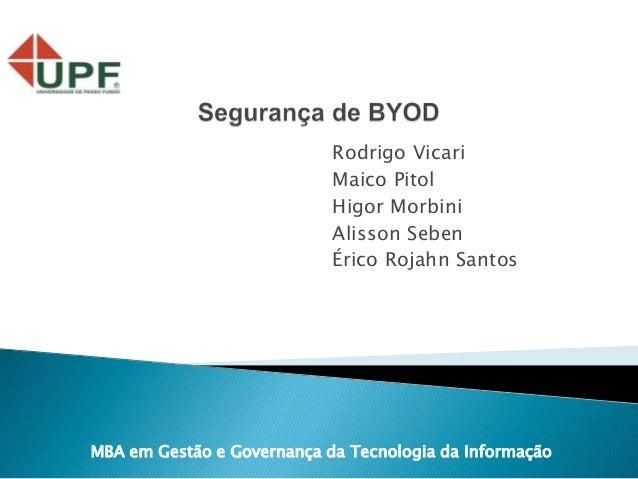 Rodrigo Vicari Maico Pitol Higor Morbini Alisson Seben Érico Rojahn Santos MBA em Gestão e Governança da Tecnologia da Inf...