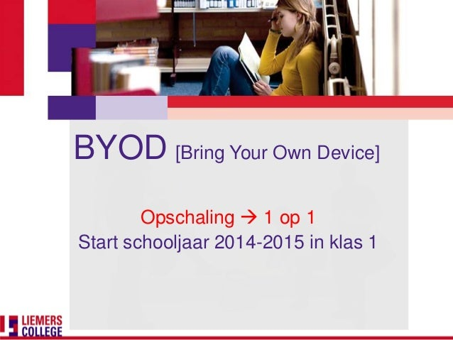 BYOD [Bring Your Own Device] Opschaling  1 op 1 Start schooljaar 2014-2015 in klas 1