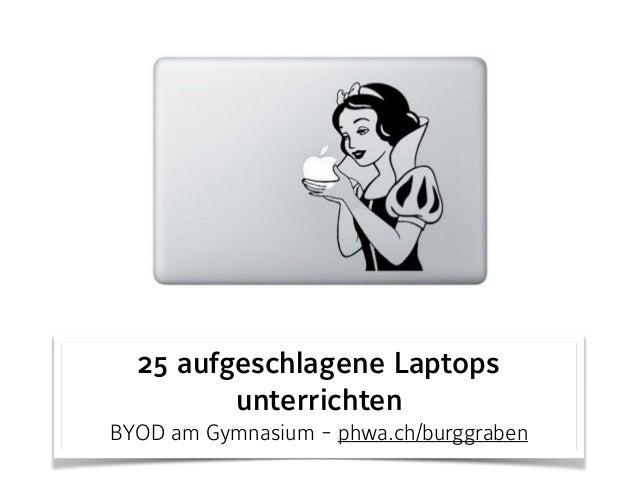 25 aufgeschlagene Laptops unterrichten BYOD am Gymnasium - phwa.ch/burggraben