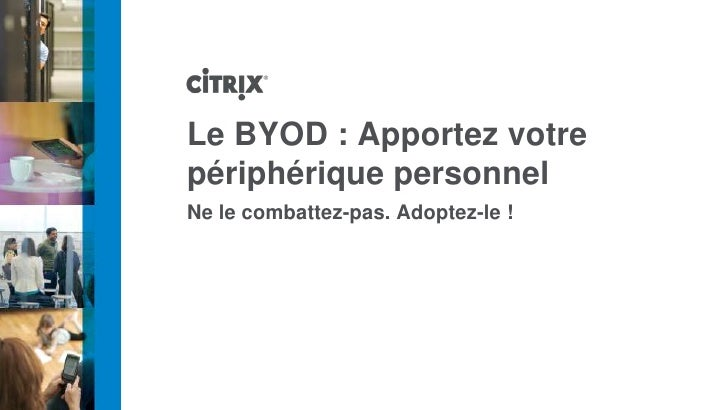 Le BYOD : Apportez votrepériphérique personnelNe le combattez-pas. Adoptez-le !