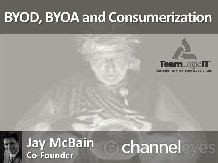 BYOD, BYOA and Consumerization   Jay McBain   Co-Founder