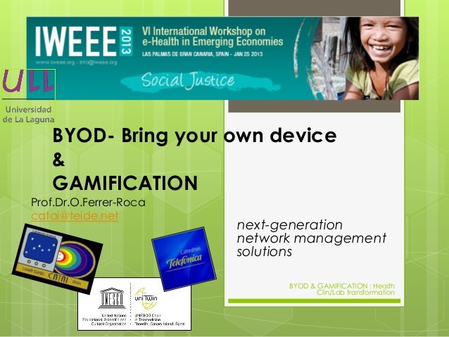 BYOD- Bring your own device & GAMIFICATION Prof.Dr.O.Ferrer-Roca catai@teide.net  next-generation network management solut...