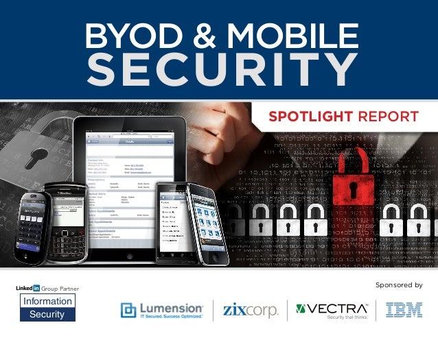 Sponsored by Group Partner Information Security Spotlight Report BYOD & Mobile Security