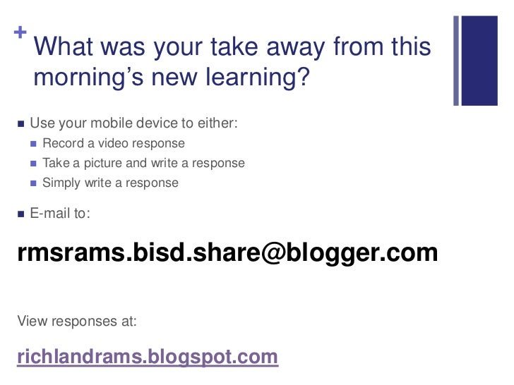 What was your take away from this morning's new learning?<br />Use your mobile device to either:<br />Record a video respo...