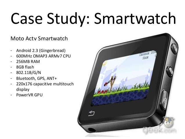 WearablesMoto Actv Smartwatch- Android 2.3 (Gingerbread)- 600MHz OMAP3 ARMv7 CPU- 256MB RAM- 8GB flash- 802.11B/G/N- Bluet...