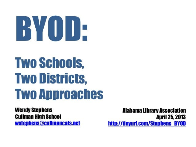 BYOD:Two Schools,Two Districts,Two ApproachesWendy Stephens                     Alabama Library AssociationCullman High Sc...