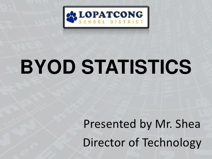 BYOD STATISTICS     Presented by Mr. Shea     Director of Technology