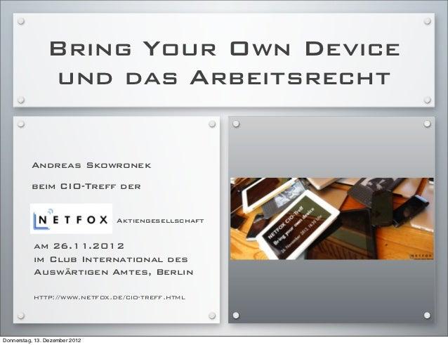 Bring Your Own Device                und das Arbeitsrecht          Andreas Skowronek          beim CIO-Treff der          ...