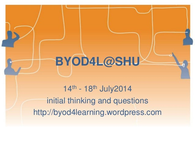 BYOD4L@SHU 14th - 18th July2014 initial thinking and questions http://byod4learning.wordpress.com