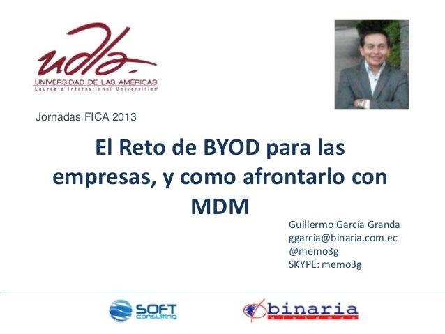 El Reto de BYOD para lasempresas, y como afrontarlo conMDMGuillermo García Grandaggarcia@binaria.com.ec@memo3gSKYPE: memo3...