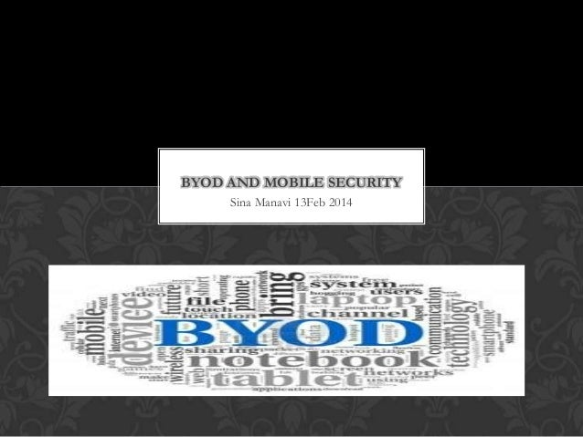 BYOD AND MOBILE SECURITY Sina Manavi 13Feb 2014