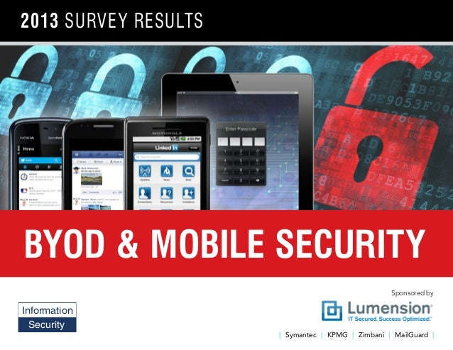 Sponsored by| Symantec | KPMG | Zimbani | MailGuard |2013 survey resultsBYOD & MOBILE SECURITYInformationSecurityGroup Par...