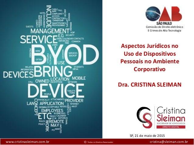 Dra. Cristina Sleiman Diretora Executiva SP, 21 de maio de 2015 www.cristinasleiman.com.br © Todos os Direitos Reservados ...