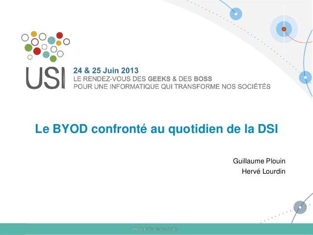 Le BYOD confronté au quotidien de la DSI Guillaume Plouin Hervé Lourdin