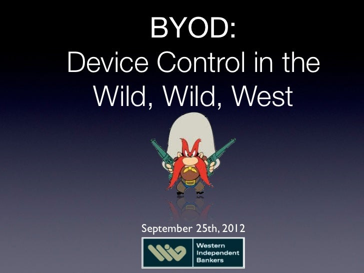 BYOD:Device Control in the Wild, Wild, West      September 25th, 2012