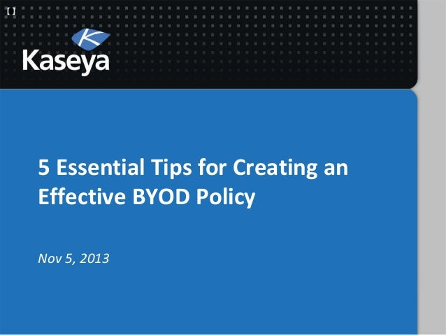 5 Essential Tips for Creating an Effective BYOD Policy Nov 5, 2013