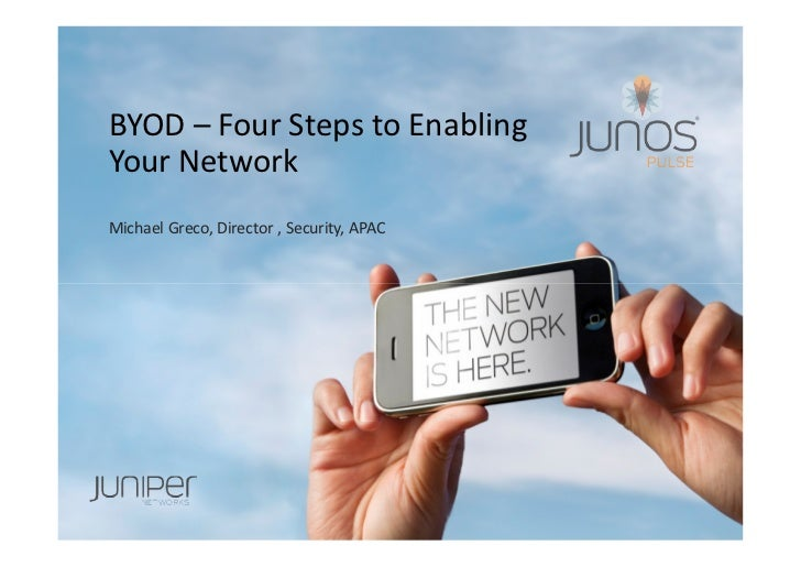BYOD – Four Steps to EnablingYour NetworkMichael Greco, Director , Security, APAC