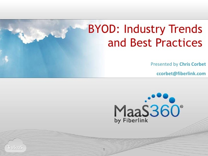 BYOD: Industry Trends   and Best Practices           Presented by Chris Corbet             ccorbet@fiberlink.com  1