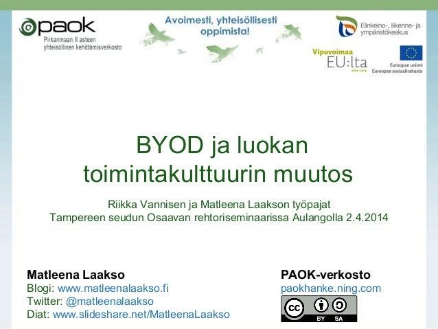 BYOD ja luokan toimintakulttuurin muutos Riikka Vannisen ja Matleena Laakson työpajat Tampereen seudun Osaavan rehtorisemi...