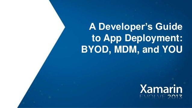A Developer's Guideto App Deployment:BYOD, MDM, and YOU