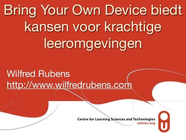 Bring Your Own Device biedt   kansen voor krachtige      leeromgevingenWilfred Rubenshttp://www.wilfredrubens.com