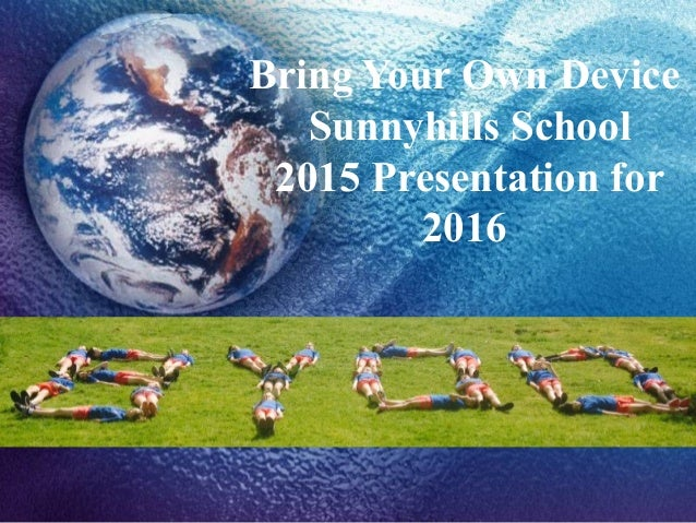Bring Your Own Device Sunnyhills School 2015 Presentation for 2016