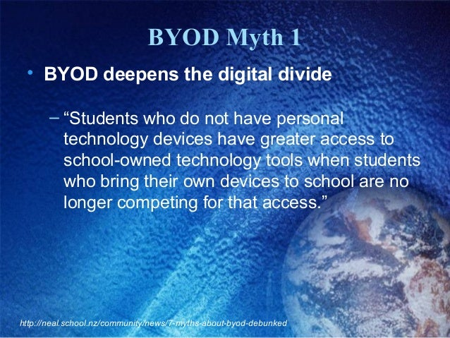 """BYOD Myth 1 • BYOD deepens the digital divide – """"Students who do not have personal technology devices have greater access ..."""