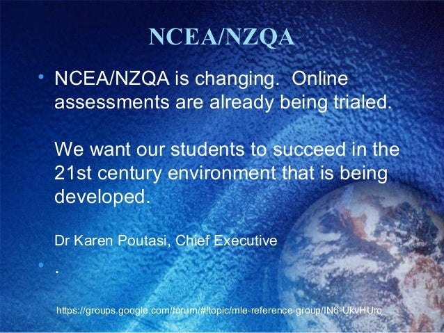 NCEA/NZQA • NCEA/NZQA is changing. Online assessments are already being trialed. We want our students to succeed in the 21...