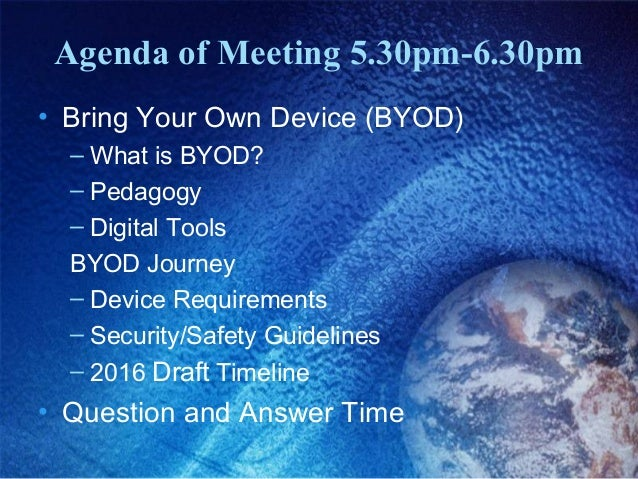Agenda of Meeting 5.30pm-6.30pm • Bring Your Own Device (BYOD) – What is BYOD? – Pedagogy – Digital Tools BYOD Journey – D...