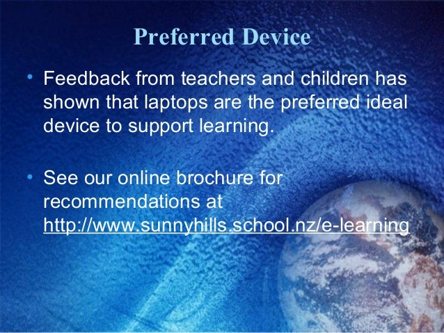 Preferred Device • Feedback from teachers and children has shown that laptops are the preferred ideal device to support le...