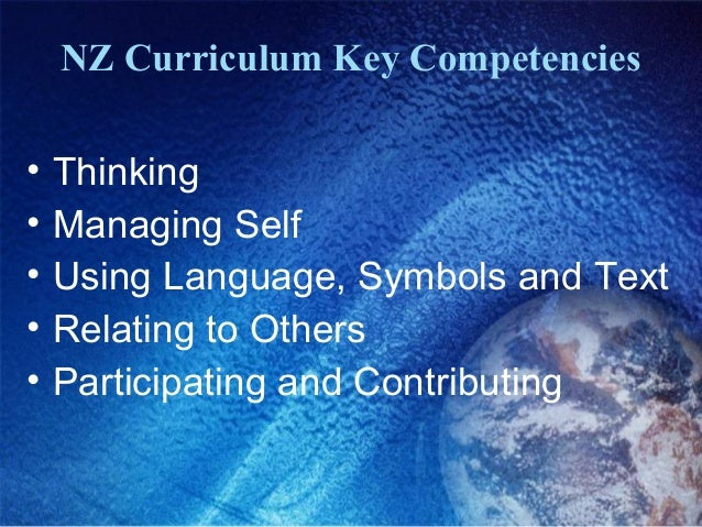 NZ Curriculum Key Competencies • Thinking • Managing Self • Using Language, Symbols and Text • Relating to Others • Partic...