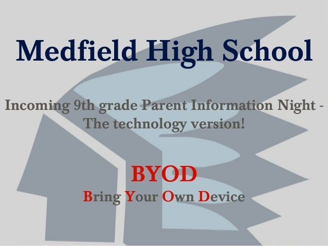 Medfield High SchoolIncoming 9th grade Parent Information Night -          The technology version!                 BYOD   ...