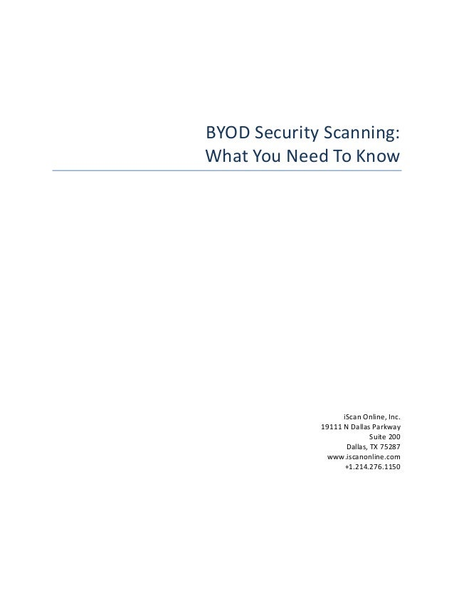 !!!!!!!!!!!!!!!!!!!!!!!!!!BYOD%Security%Scanning:!!What%You%Need%To%Know!!!!!!!!!!!!!!!!!!!!!!!!iScan!Online,!Inc.!19111!N...