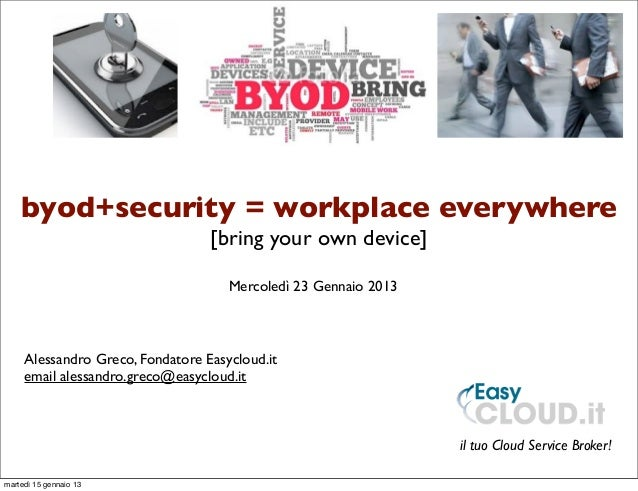 byod+security = workplace everywhere                                  [bring your own device]                             ...