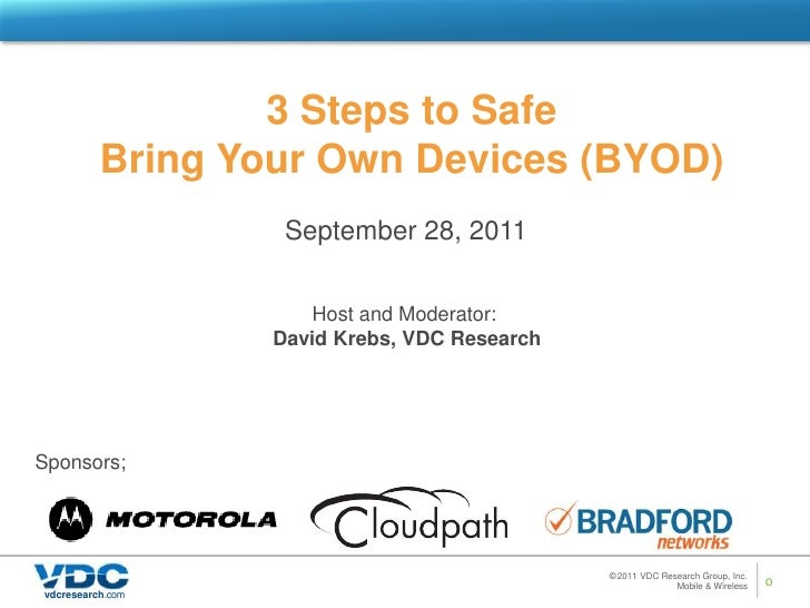 3 Steps to Safe <br />Bring Your Own Devices (BYOD)<br />September 28, 2011<br />Host and Moderator: <br />David Krebs, VD...