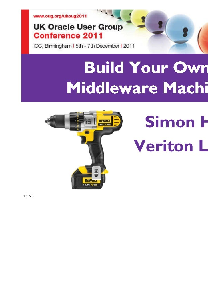Build Your Own           Middleware Machine                   Simon Haslam                  Veriton Limited1 (1.0h)