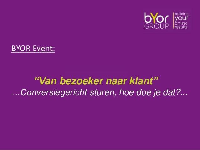 """BYOR Event:""""Van bezoeker naar klant""""…Conversiegericht sturen, hoe doe je dat?..."""