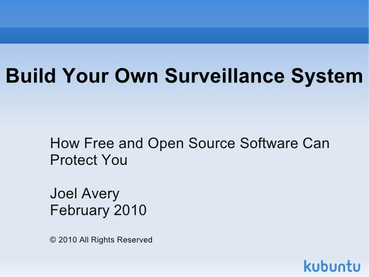 Build Your Own Surveillance System       How Free and Open Source Software Can     Protect You      Joel Avery     Februar...