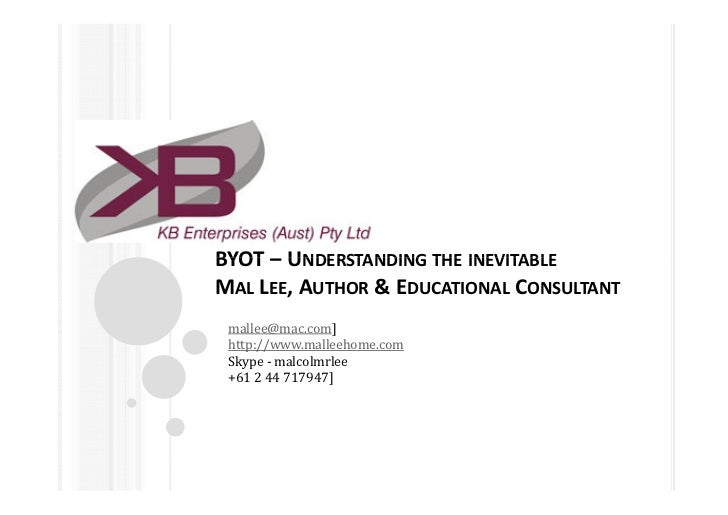 BYOT – UNDERSTANDING THE INEVITABLEMAL LEE, AUTHOR & EDUCATIONAL CONSULTANT mallee@mac.com] http://www.malleehome.com Skyp...
