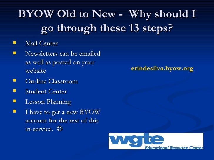 BYOW Old to New -  Why should I go through these 13 steps? <ul><li>Mail Center </li></ul><ul><li>Newsletters can be emaile...