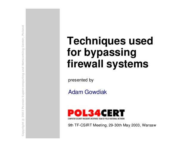 Adam GowdiakTechniques usedfor bypassingfirewall systemspresented by9th TF-CSIRT Meeting, 29-30th May 2003, WarsawCopyrigh...