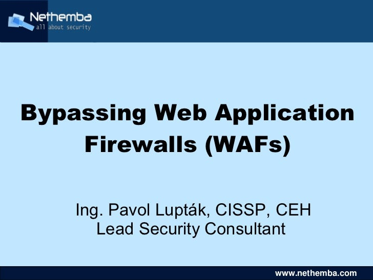 Bypassing Web Application    Firewalls (WAFs)    Ing. Pavol Lupták, CISSP, CEH       Lead Security Consultant             ...