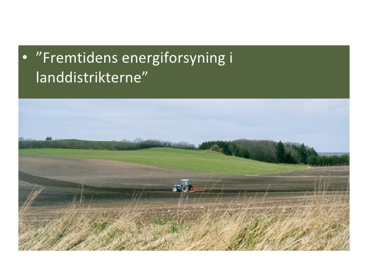 """<ul><li>"""" Fremtidens energiforsyning i landdistrikterne"""" </li></ul>"""