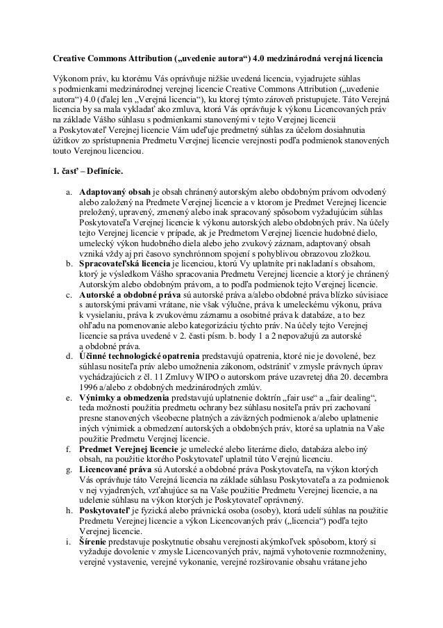 """Creative Commons Attribution (""""uvedenie autora"""") 4.0 medzinárodná verejná licencia Výkonom práv, ku ktorému Vás oprávňuje ..."""